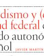 Partidismo y (des)lealtad federal en el Estado autonómico español - Javier Martínez-Cantó
